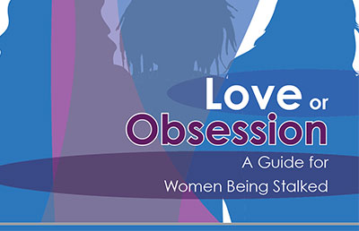 Love and Obsession - A Guide for Women being Stalked
